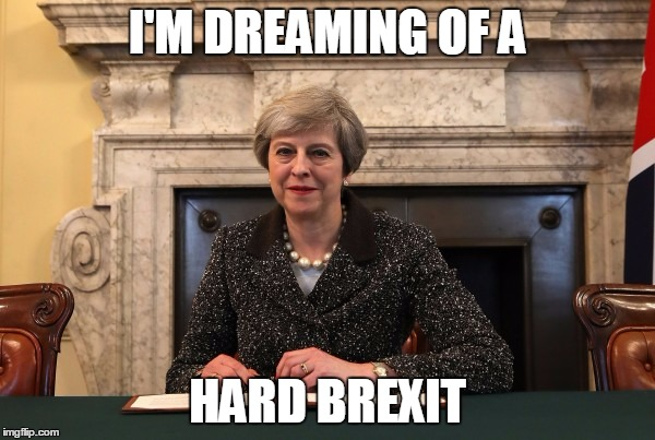 I'M DREAMING OF A HARD BREXIT | image tagged in brexit,theresa may | made w/ Imgflip meme maker