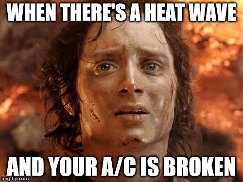 Its Finally Over | WHEN THERE'S A HEAT WAVE AND YOUR A/C IS BROKEN | image tagged in memes,its finally over | made w/ Imgflip meme maker