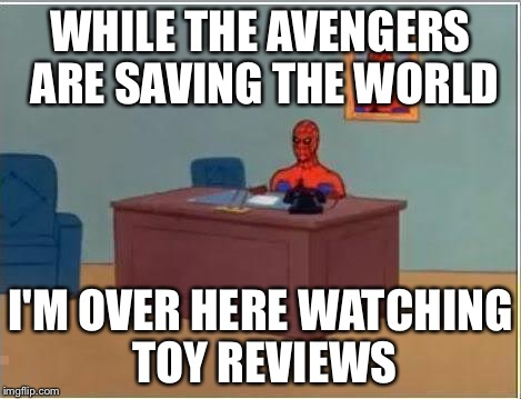 Spiderman Computer Desk Meme | WHILE THE AVENGERS ARE SAVING THE WORLD I'M OVER HERE WATCHING TOY REVIEWS | image tagged in memes,spiderman computer desk,spiderman | made w/ Imgflip meme maker