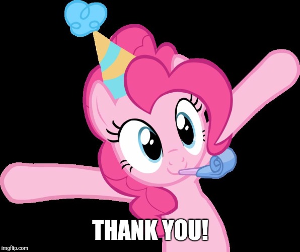 Pinkie partying | THANK YOU! | image tagged in pinkie partying | made w/ Imgflip meme maker