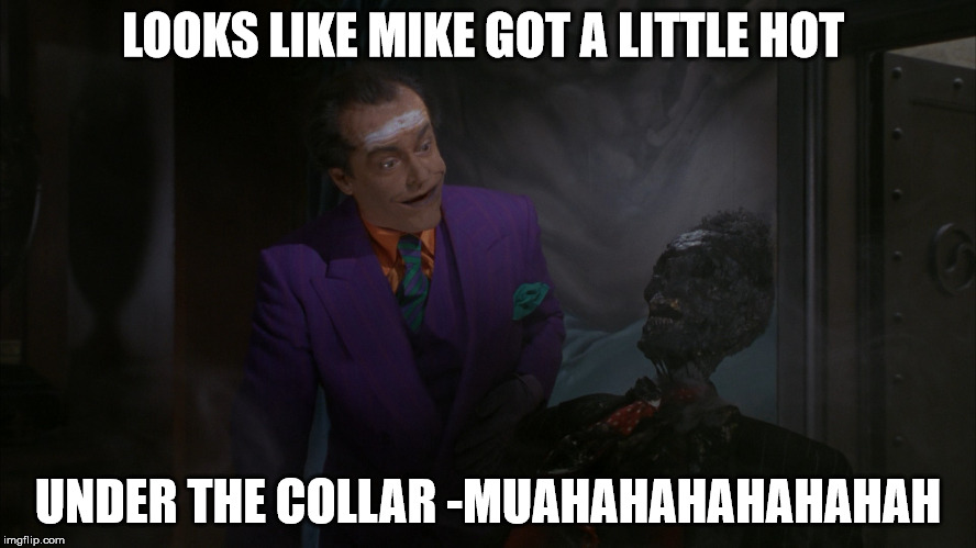 LOOKS LIKE MIKE GOT A LITTLE HOT UNDER THE COLLAR -MUAHAHAHAHAHAHAH | made w/ Imgflip meme maker