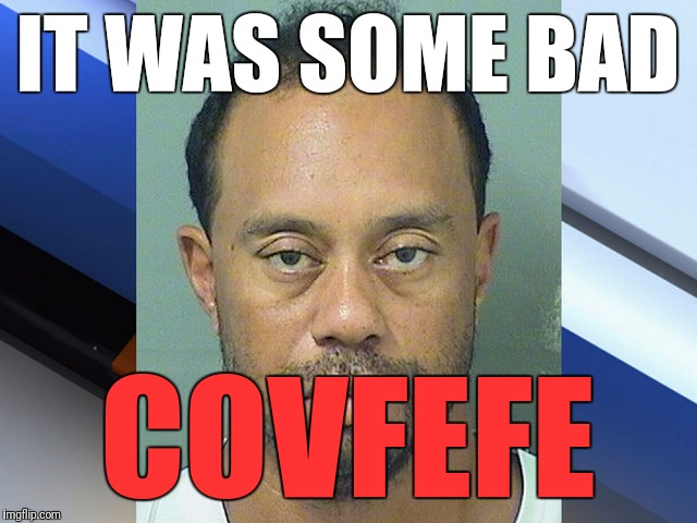 IT WAS SOME BAD COVFEFE | made w/ Imgflip meme maker