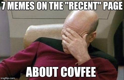 "Captain Picard Facepalm Meme | 7 MEMES ON THE ""RECENT"" PAGE ABOUT COVFEE 