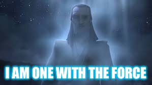 Not Even Death Can Stop Me |  I AM ONE WITH THE FORCE | image tagged in star wars,qui gon jinn,the force,clone wars,force ghost,star wars force | made w/ Imgflip meme maker