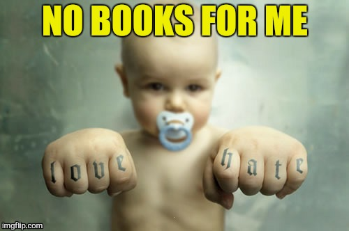 NO BOOKS FOR ME | made w/ Imgflip meme maker