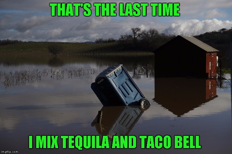 THAT'S THE LAST TIME I MIX TEQUILA AND TACO BELL | image tagged in stupid humor,taco bell,tequila | made w/ Imgflip meme maker