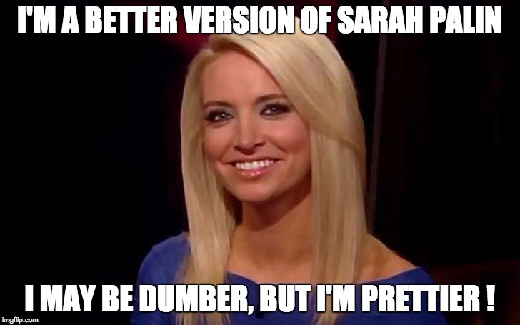 Kayleigh McEnany |  I'M A BETTER VERSION OF SARAH PALIN; I MAY BE DUMBER, BUT I'M PRETTIER ! | image tagged in kayleigh mcenany | made w/ Imgflip meme maker