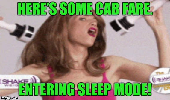 HERE'S SOME CAB FARE. ENTERING SLEEP MODE! | made w/ Imgflip meme maker