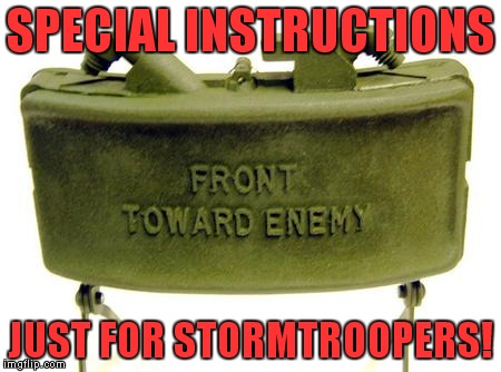 claymore | SPECIAL INSTRUCTIONS JUST FOR STORMTROOPERS! | image tagged in claymore | made w/ Imgflip meme maker