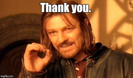 One Does Not Simply Meme | Thank you. | image tagged in memes,one does not simply | made w/ Imgflip meme maker