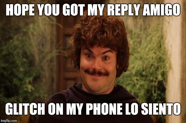 HOPE YOU GOT MY REPLY AMIGO GLITCH ON MY PHONE LO SIENTO | made w/ Imgflip meme maker