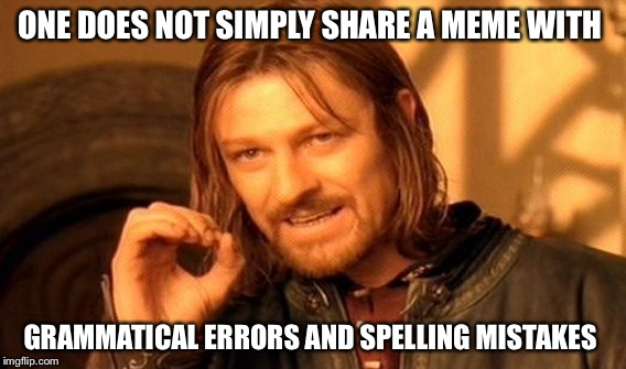 One Does Not Simply Meme | ONE DOES NOT SIMPLY SHARE A MEME WITH GRAMMATICAL ERRORS AND SPELLING MISTAKES | image tagged in memes,one does not simply | made w/ Imgflip meme maker