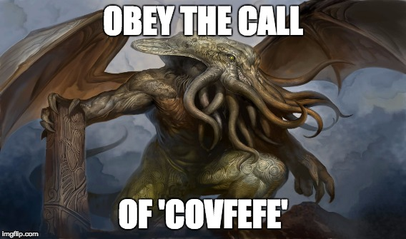 'The President and a small group of people know what he meant' | OBEY THE CALL OF 'COVFEFE' | image tagged in cthulhu,donald trump,sean spicer | made w/ Imgflip meme maker