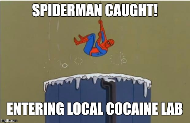 Local S.S. News | SPIDERMAN CAUGHT! ENTERING LOCAL COCAINE LAB | image tagged in spiderman bath | made w/ Imgflip meme maker