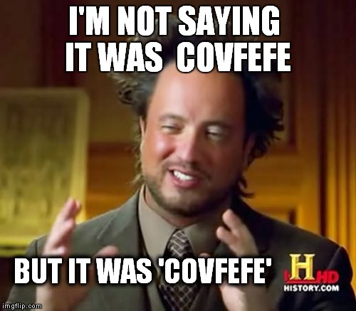 I'm not saying | I'M NOT SAYING IT WAS  COVFEFE BUT IT WAS 'COVFEFE' | image tagged in memes,ancient aliens,covfefe,trump twitter,donald trump | made w/ Imgflip meme maker