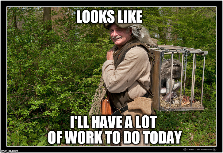 LOOKS LIKE I'LL HAVE A LOT OF WORK TO DO TODAY | made w/ Imgflip meme maker