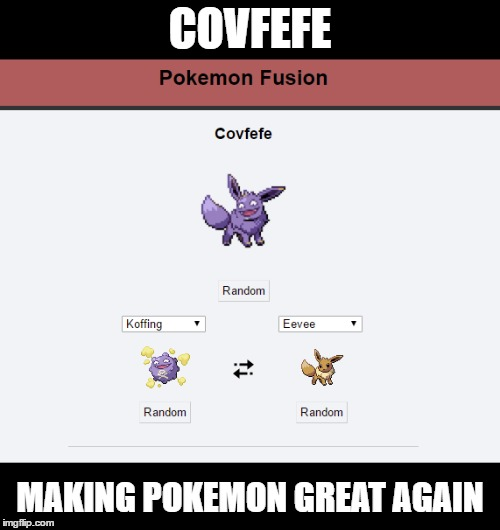 covfefe - making Pokemon great again | COVFEFE MAKING POKEMON GREAT AGAIN | image tagged in covfefe,donald trump,pokemon,usa,president,trump | made w/ Imgflip meme maker