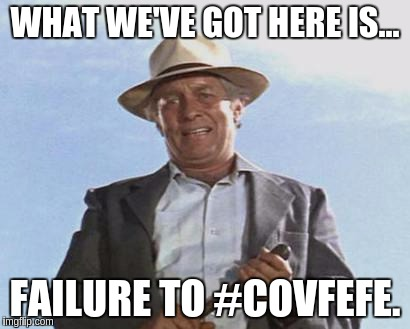 failure to #covfefe | WHAT WE'VE GOT HERE IS... FAILURE TO #COVFEFE. | image tagged in cool hand luke - failure to communicate,covfefe,trump,donald trump | made w/ Imgflip meme maker