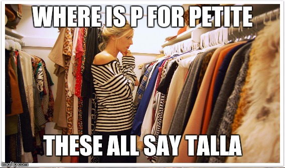 WHERE IS P FOR PETITE THESE ALL SAY TALLA | made w/ Imgflip meme maker