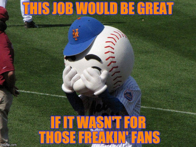 Kathy Griffin , fired by CNN , has learned of a new job opening | THIS JOB WOULD BE GREAT IF IT WASN'T FOR THOSE FREAKIN' FANS | image tagged in mr met,flipping off | made w/ Imgflip meme maker