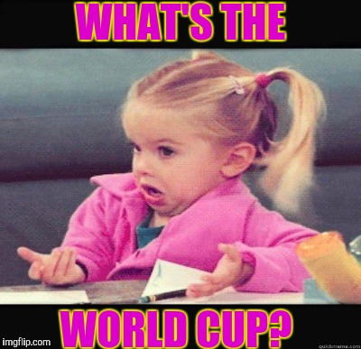 WHAT'S THE WORLD CUP? | made w/ Imgflip meme maker