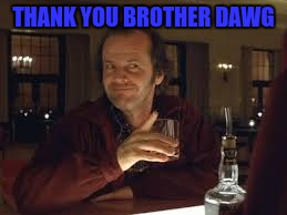 THANK YOU BROTHER DAWG | made w/ Imgflip meme maker