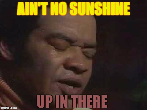 AIN'T NO SUNSHINE UP IN THERE | made w/ Imgflip meme maker