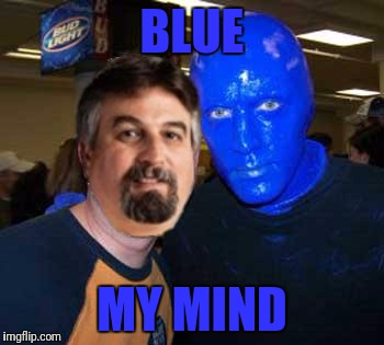 BLUE MY MIND | made w/ Imgflip meme maker