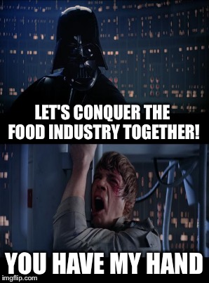 LET'S CONQUER THE FOOD INDUSTRY TOGETHER! YOU HAVE MY HAND | made w/ Imgflip meme maker
