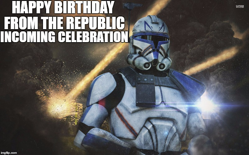 HAPPY BIRTHDAY FROM THE REPUBLIC INCOMING CELEBRATION | image tagged in star wars,clone wars,happy birthday | made w/ Imgflip meme maker