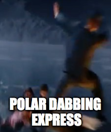 POLAR DABBING EXPRESS | image tagged in polar express,dabbing | made w/ Imgflip meme maker