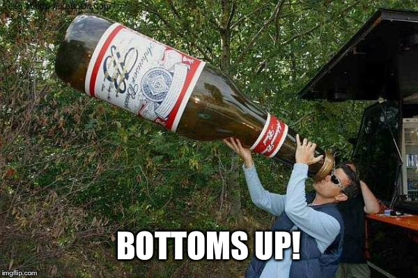 BOTTOMS UP! | made w/ Imgflip meme maker