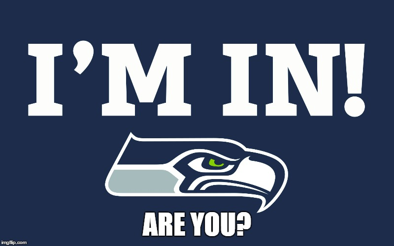 Seahawks! | ARE YOU? | image tagged in seattle seahawks,memes | made w/ Imgflip meme maker
