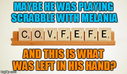 MAYBE HE WAS PLAYING SCRABBLE WITH MELANIA AND THIS IS WHAT WAS LEFT IN HIS HAND? | made w/ Imgflip meme maker