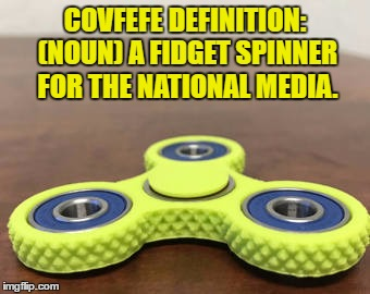 COVFEFE DEFINITION: (NOUN) A FIDGET SPINNER FOR THE NATIONAL MEDIA. | image tagged in fidget spinner,media,definition,funny,funny memes,covfefe | made w/ Imgflip meme maker