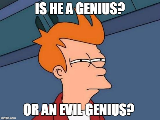 Futurama Fry Meme | IS HE A GENIUS? OR AN EVIL GENIUS? | image tagged in memes,futurama fry | made w/ Imgflip meme maker
