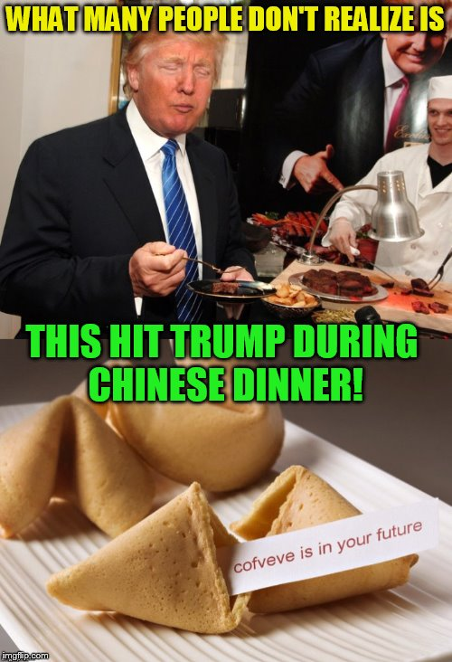 WHAT MANY PEOPLE DON'T REALIZE IS THIS HIT TRUMP DURING CHINESE DINNER! | made w/ Imgflip meme maker