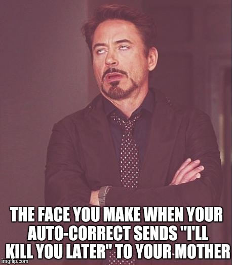 "Face You Make Robert Downey Jr Meme | THE FACE YOU MAKE WHEN YOUR AUTO-CORRECT SENDS ""I'LL KILL YOU LATER"" TO YOUR MOTHER 