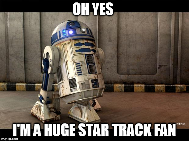 Do you like R2D2? | OH YES I'M A HUGE STAR TRACK FAN | image tagged in r2d2 quotes | made w/ Imgflip meme maker