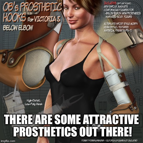 THERE ARE SOME ATTRACTIVE PROSTHETICS OUT THERE! | made w/ Imgflip meme maker