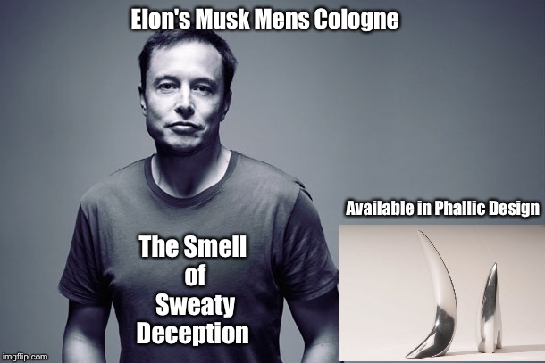 Elon's Musk Mens Cologne The Smell of Sweaty Deception Available in Phallic Design | made w/ Imgflip meme maker