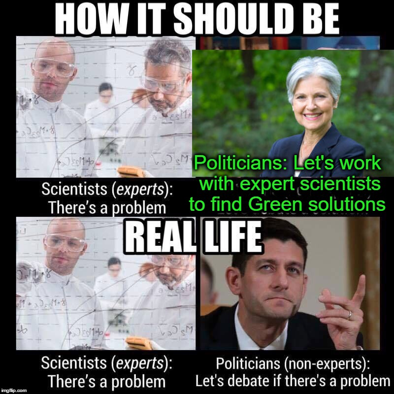 Oh what could have been... | Politicians: Let's work with scientists to find solutions Politicians: Let's work with the scientists to find Green solutions Politicians: L | image tagged in politics,green party | made w/ Imgflip meme maker