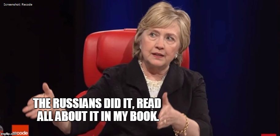 Conspiracy Hillary |  THE RUSSIANS DID IT, READ ALL ABOUT IT IN MY BOOK. | image tagged in conspiracy hillary,the russians did it,memes | made w/ Imgflip meme maker