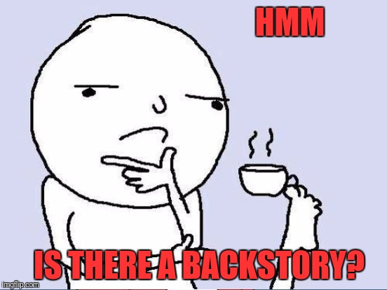 HMM IS THERE A BACKSTORY? | made w/ Imgflip meme maker