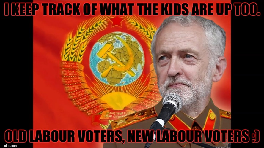 I KEEP TRACK OF WHAT THE KIDS ARE UP TOO. OLD LABOUR VOTERS, NEW LABOUR VOTERS :) | made w/ Imgflip meme maker
