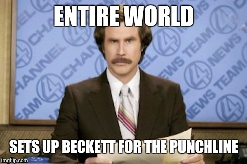 ENTIRE WORLD SETS UP BECKETT FOR THE PUNCHLINE | made w/ Imgflip meme maker