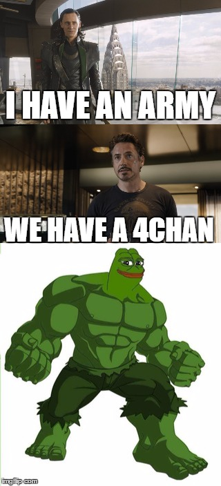 Weaponized Autism | I HAVE AN ARMY WE HAVE A 4CHAN | image tagged in pepe,avengers,4chan,loki | made w/ Imgflip meme maker