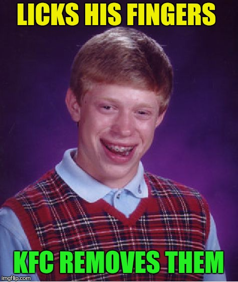 Bad Luck Brian Meme | LICKS HIS FINGERS KFC REMOVES THEM | image tagged in memes,bad luck brian | made w/ Imgflip meme maker
