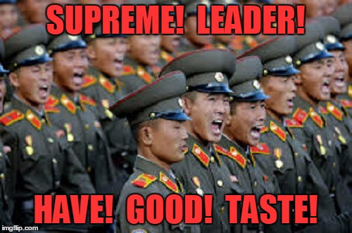SUPREME!  LEADER! HAVE!  GOOD!  TASTE! | made w/ Imgflip meme maker