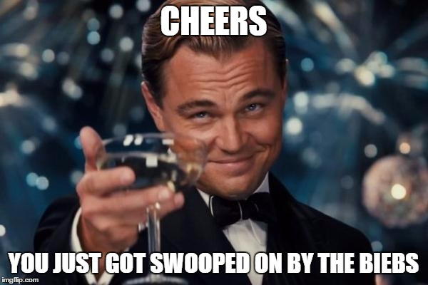 Leonardo Dicaprio Cheers Meme | CHEERS YOU JUST GOT SWOOPED ON BY THE BIEBS | image tagged in memes,leonardo dicaprio cheers | made w/ Imgflip meme maker